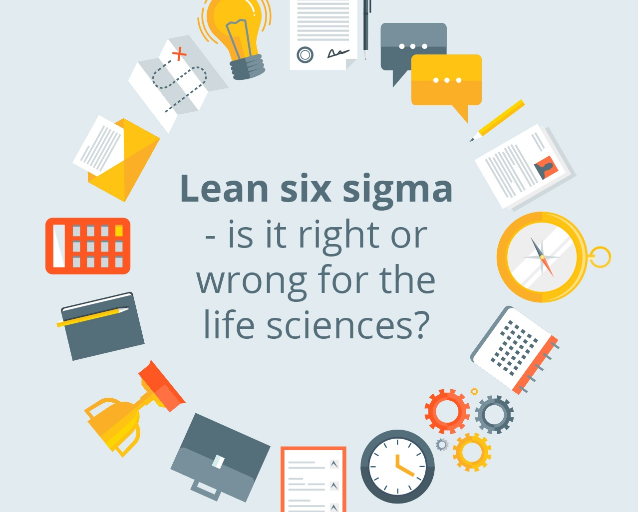 Lean Six Sigma – Is It Right or Wrong for the Life Sciences?